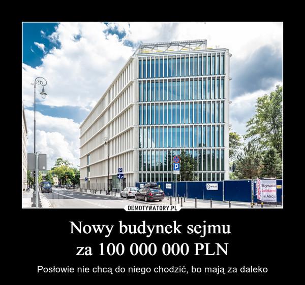 Nowy budynek sejmu za 100 000 000 PLN – Posłowie nie chcą do niego chodzić, bo mają za daleko