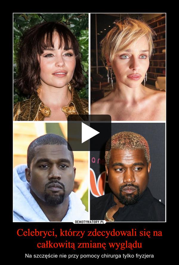 Celebryci, którzy zdecydowali się na całkowitą zmianę wyglądu – Na szczęście nie przy pomocy chirurga tylko fryzjera