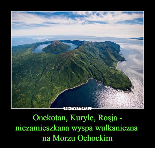 Onekotan, Kuryle, Rosja - niezamieszkana wyspa wulkaniczna na Morzu Ochockim –