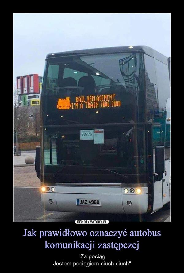 """Jak prawidłowo oznaczyć autobus komunikacji zastępczej – """"Za pociągJestem pociągiem ciuch ciuch"""""""