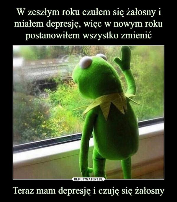 Teraz mam depresję i czuję się żałosny –