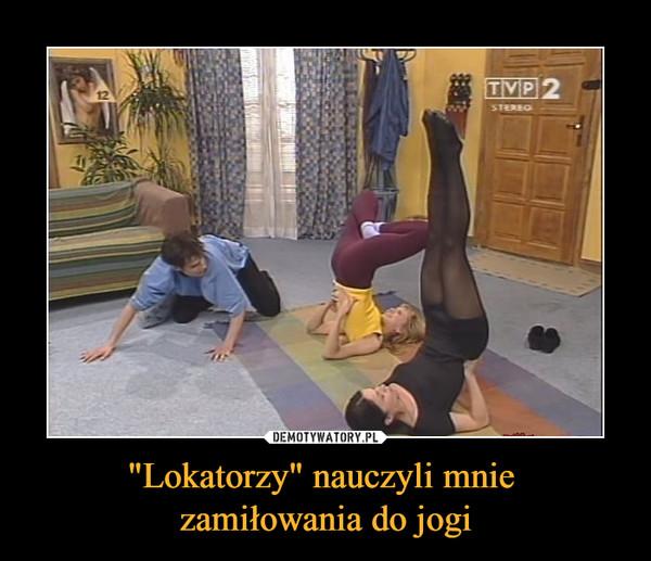 """""""Lokatorzy"""" nauczyli mnie zamiłowania do jogi –"""