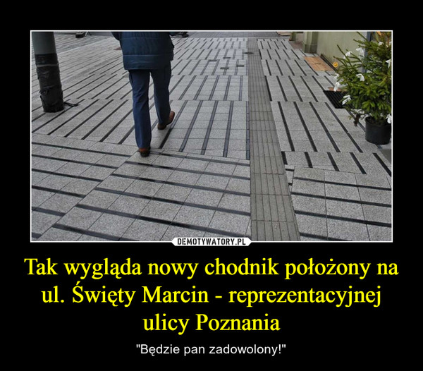 """Tak wygląda nowy chodnik położony na ul. Święty Marcin - reprezentacyjnej ulicy Poznania – """"Będzie pan zadowolony!"""""""