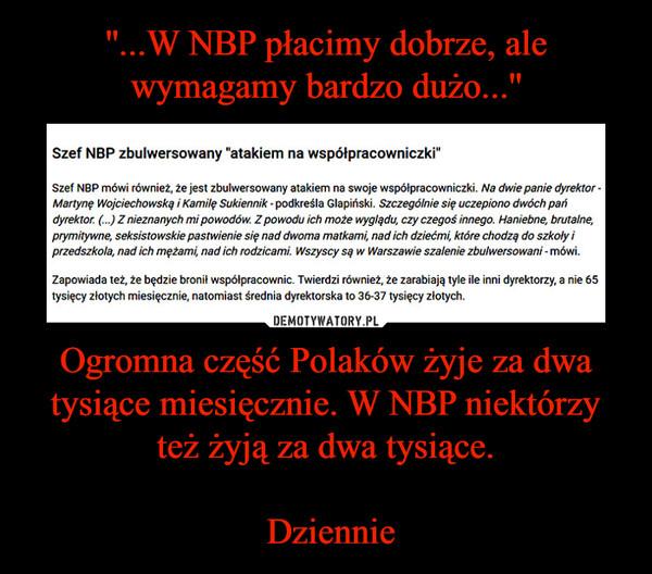Ogromna część Polaków żyje za dwa tysiące miesięcznie. W NBP niektórzy też żyją za dwa tysiące. Dziennie –