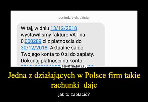 Jedna z działających w Polsce firm takie rachunki  daje