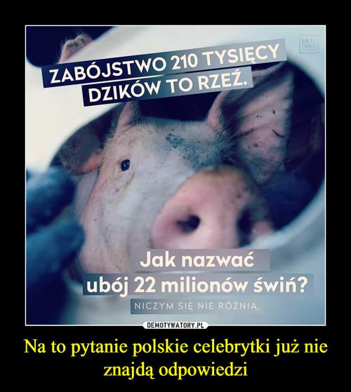 Na to pytanie polskie celebrytki już nie znajdą odpowiedzi