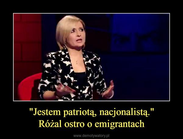 """""""Jestem patriotą, nacjonalistą.""""Różal ostro o emigrantach –"""
