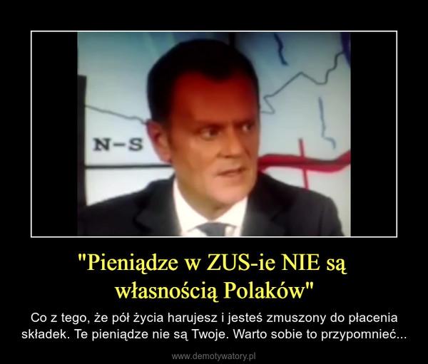 """""""Pieniądze w ZUS-ie NIE są własnością Polaków"""" – Co z tego, że pół życia harujesz i jesteś zmuszony do płacenia składek. Te pieniądze nie są Twoje. Warto sobie to przypomnieć..."""