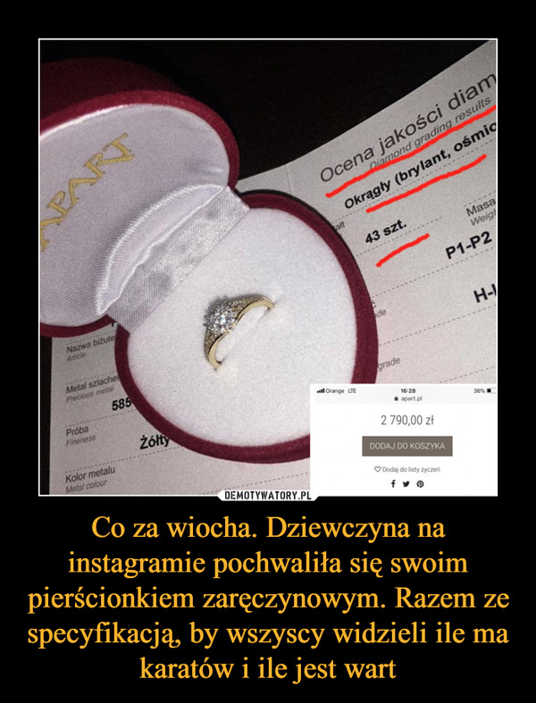 Co za wiocha. Dziewczyna na instagramie pochwaliła się swoim pierścionkiem zaręczynowym. Razem ze specyfikacją, by wszyscy widzieli ile ma karatów i ile jest wart –