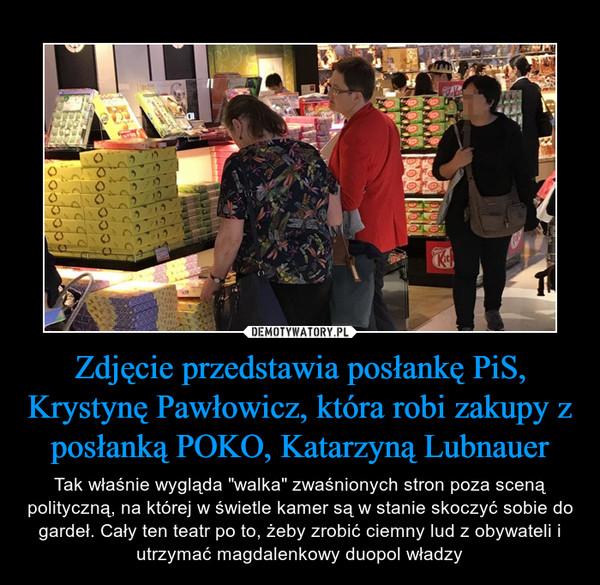 """Zdjęcie przedstawia posłankę PiS, Krystynę Pawłowicz, która robi zakupy z posłanką POKO, Katarzyną Lubnauer – Tak właśnie wygląda """"walka"""" zwaśnionych stron poza sceną polityczną, na której w świetle kamer są w stanie skoczyć sobie do gardeł. Cały ten teatr po to, żeby zrobić ciemny lud z obywateli i utrzymać magdalenkowy duopol władzy"""