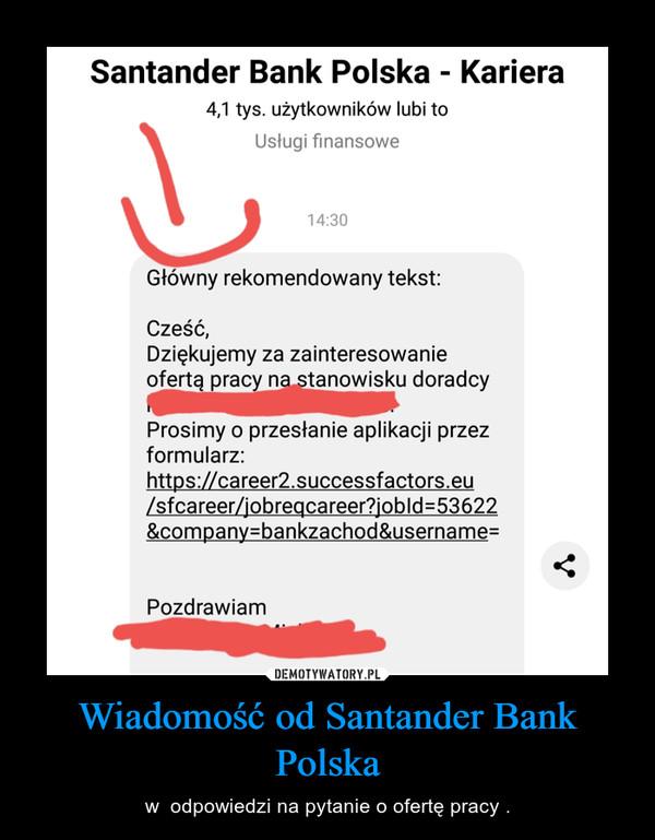 Wiadomość od Santander Bank Polska – w  odpowiedzi na pytanie o ofertę pracy .