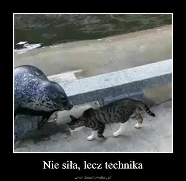 Nie siła, lecz technika –