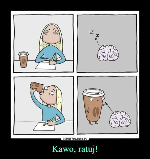 Kawo, ratuj! –