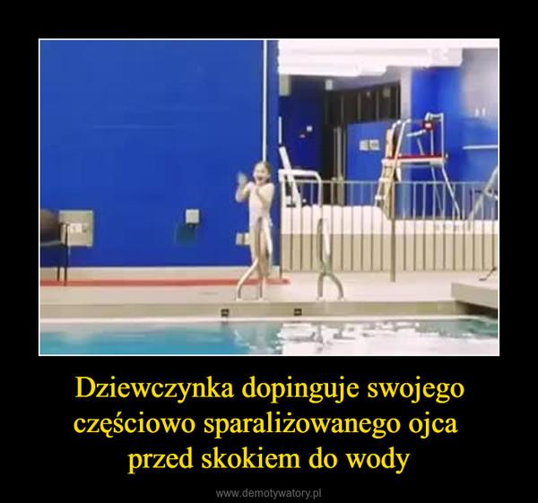 Dziewczynka dopinguje swojego częściowo sparaliżowanego ojca przed skokiem do wody –