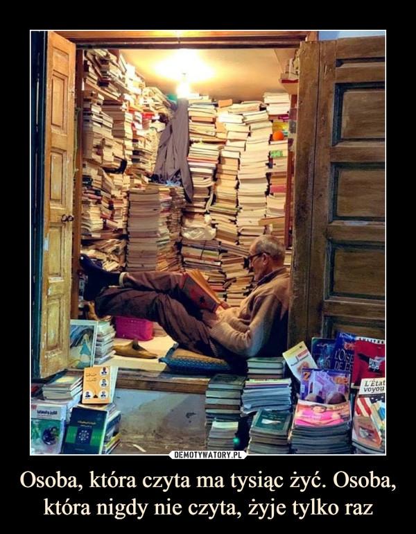 Osoba, która czyta ma tysiąc żyć. Osoba, która nigdy nie czyta, żyje tylko raz –