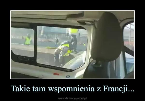 Takie tam wspomnienia z Francji... –