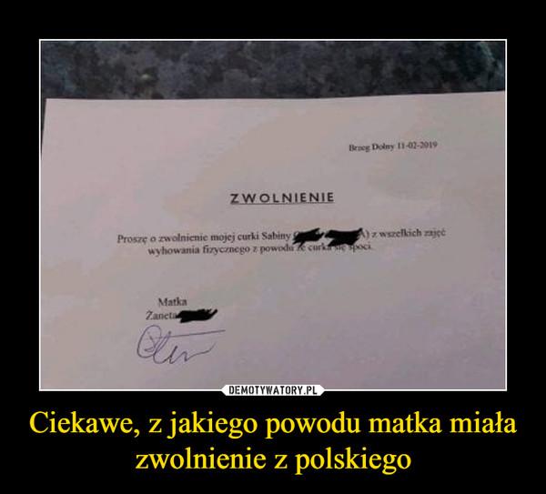 Ciekawe, z jakiego powodu matka miała zwolnienie z polskiego –