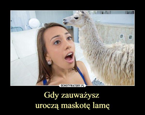 Gdy zauważysz uroczą maskotę lamę –