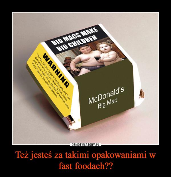 Też jesteś za takimi opakowaniami w fast foodach?? –