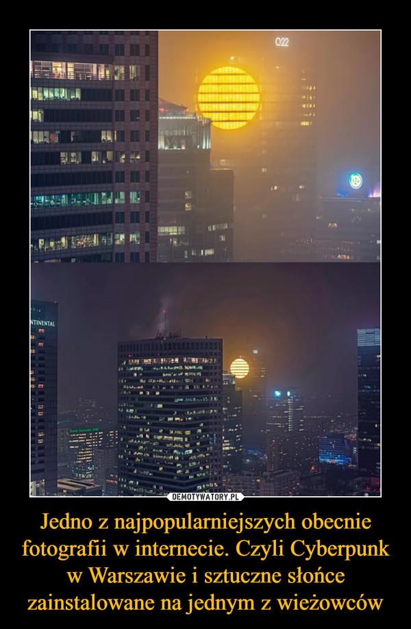 Jedno z najpopularniejszych obecnie fotografii w internecie. Czyli Cyberpunk w Warszawie i sztuczne słońce zainstalowane na jednym z wieżowców –