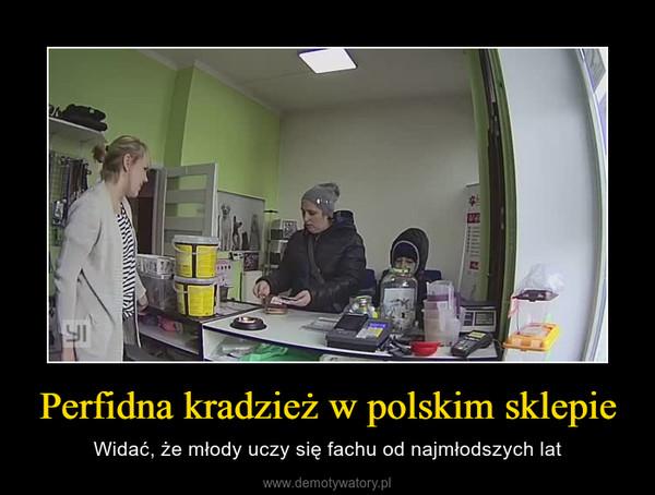 Perfidna kradzież w polskim sklepie – Widać, że młody uczy się fachu od najmłodszych lat