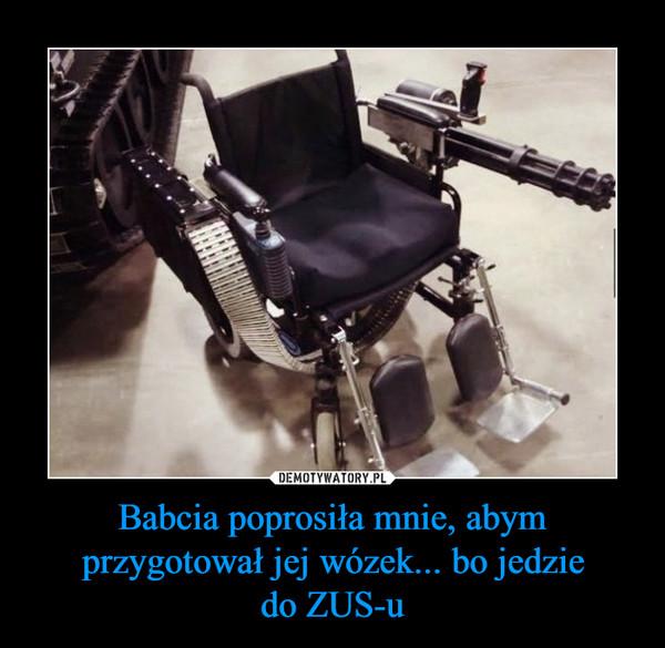 Babcia poprosiła mnie, abym przygotował jej wózek... bo jedziedo ZUS-u –