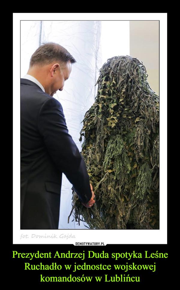 Prezydent Andrzej Duda spotyka Leśne Ruchadło w jednostce wojskowej komandosów w Lublińcu –