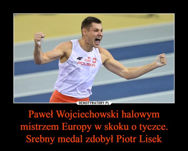 Paweł Wojciechowski halowym mistrzem Europy w skoku o tyczce. Srebny medal zdobył Piotr Lisek –