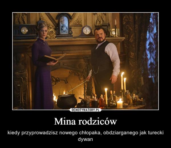 Mina rodziców – kiedy przyprowadzisz nowego chłopaka, obdziarganego jak turecki dywan