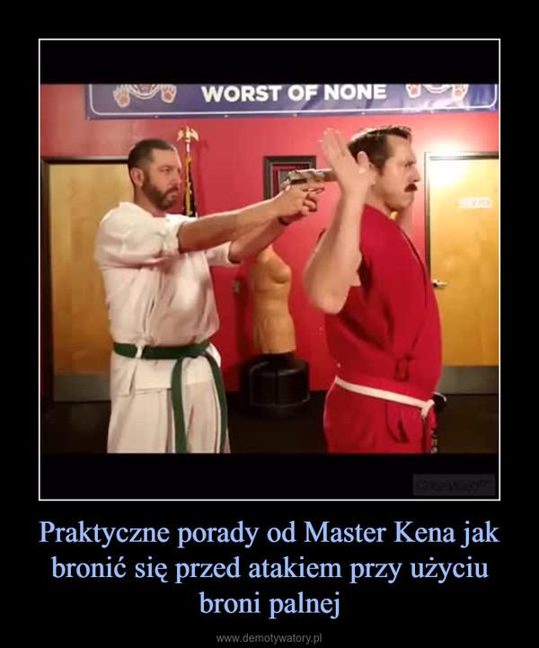 Praktyczne porady od Master Kena jak bronić się przed atakiem przy użyciu broni palnej –