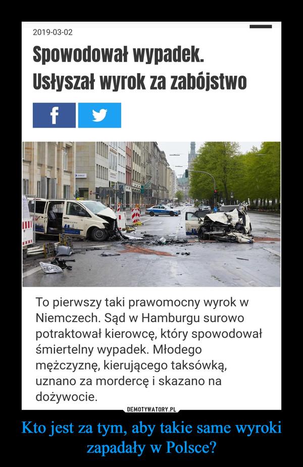 Kto jest za tym, aby takie same wyroki zapadały w Polsce? –