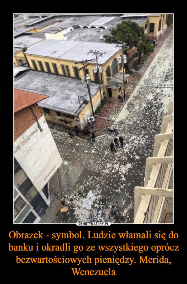 Obrazek - symbol. Ludzie włamali się do banku i okradli go ze wszystkiego oprócz bezwartościowych pieniędzy. Merida, Wenezuela –