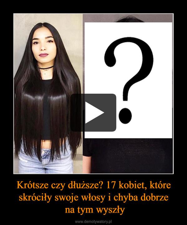 Krótsze czy dłuższe? 17 kobiet, które skróciły swoje włosy i chyba dobrze na tym wyszły –