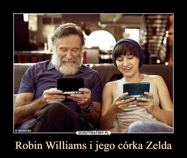 Robin Williams i jego córka Zelda –