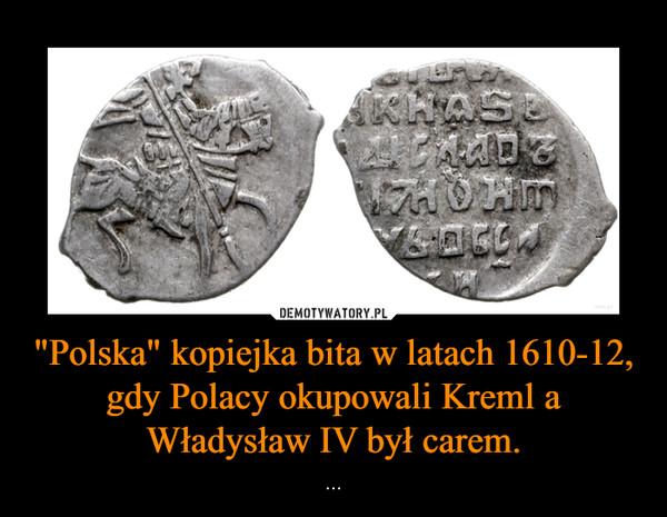 """""""Polska"""" kopiejka bita w latach 1610-12, gdy Polacy okupowali Kreml a Władysław IV był carem. – ..."""