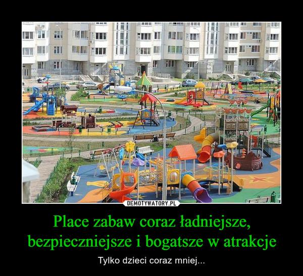 Place zabaw coraz ładniejsze, bezpieczniejsze i bogatsze w atrakcje – Tylko dzieci coraz mniej...