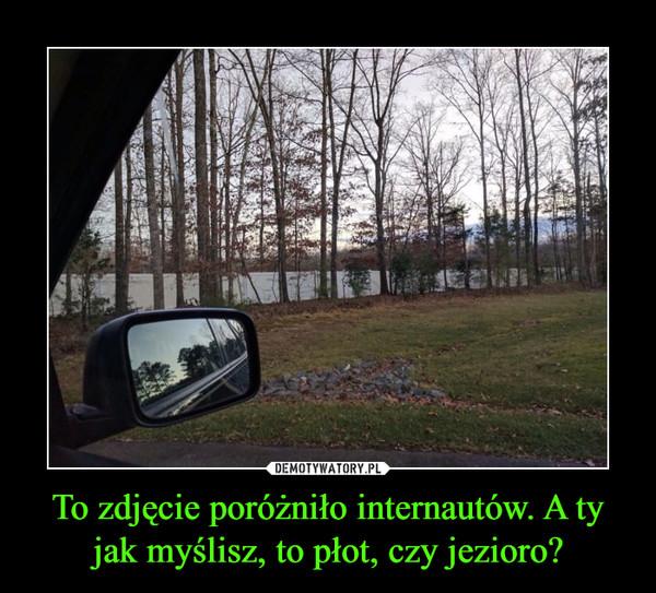 To zdjęcie poróżniło internautów. A ty jak myślisz, to płot, czy jezioro? –