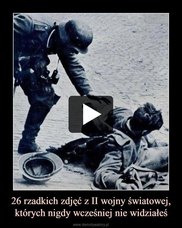 26 rzadkich zdjęć z II wojny światowej, których nigdy wcześniej nie widziałeś –