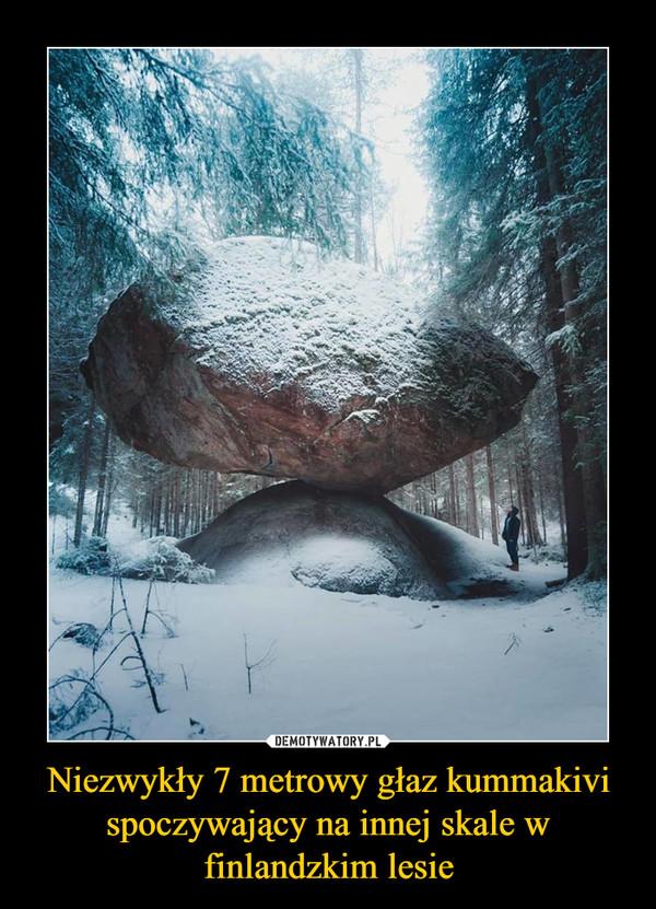 Niezwykły 7 metrowy głaz kummakivi spoczywający na innej skale w finlandzkim lesie –