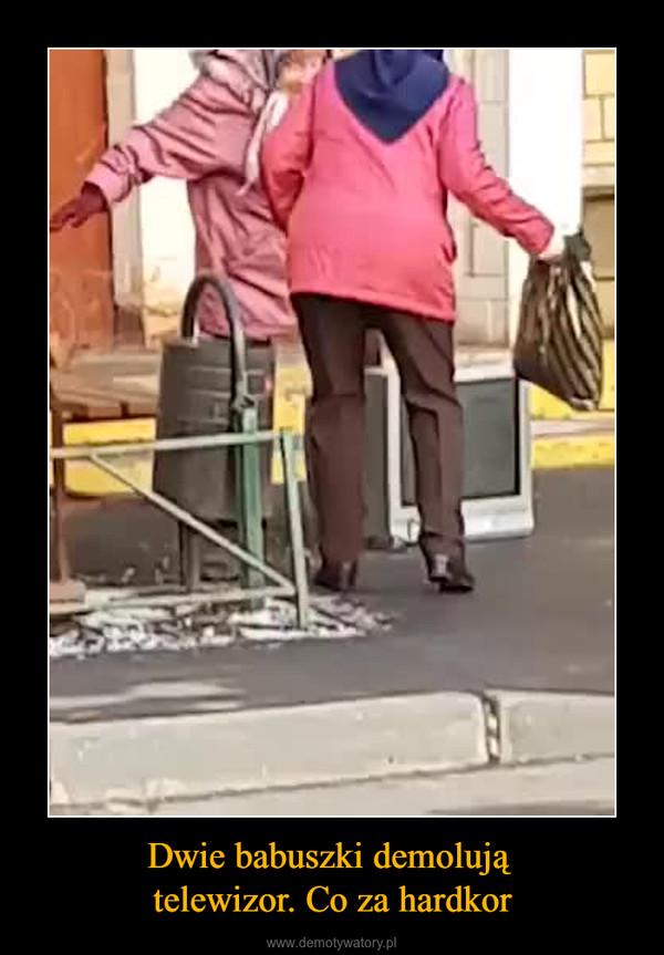 Dwie babuszki demolują telewizor. Co za hardkor –