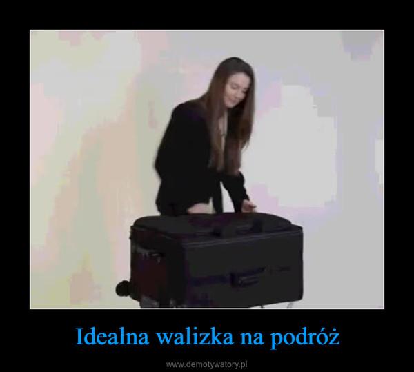 Idealna walizka na podróż –