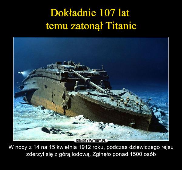 – W nocy z 14 na 15 kwietnia 1912 roku, podczas dziewiczego rejsu zderzył się z górą lodową. Zginęło ponad 1500 osób