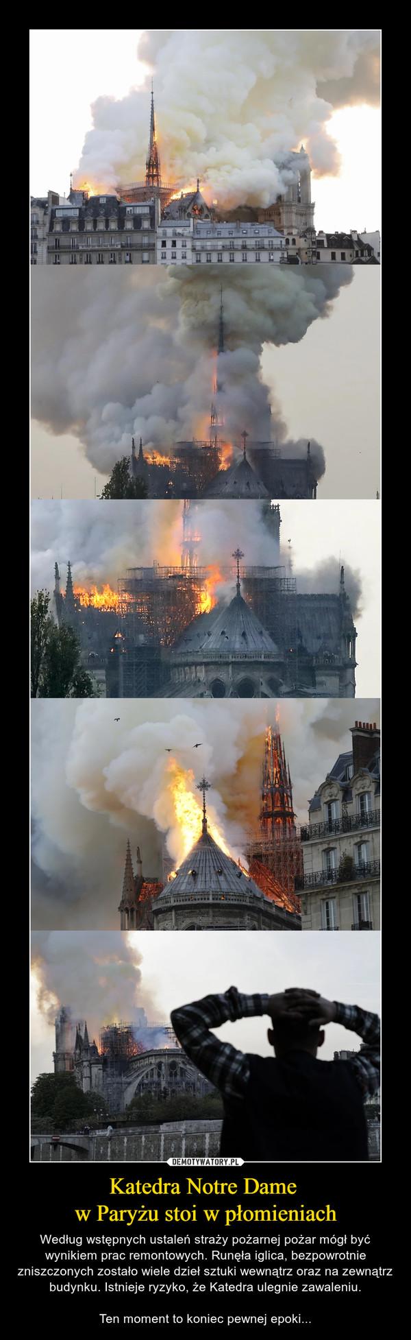 Katedra Notre Dame w Paryżu stoi w płomieniach – Według wstępnych ustaleń straży pożarnej pożar mógł być wynikiem prac remontowych. Runęła iglica, bezpowrotnie zniszczonych zostało wiele dzieł sztuki wewnątrz oraz na zewnątrz budynku. Istnieje ryzyko, że Katedra ulegnie zawaleniu.Ten moment to koniec pewnej epoki...