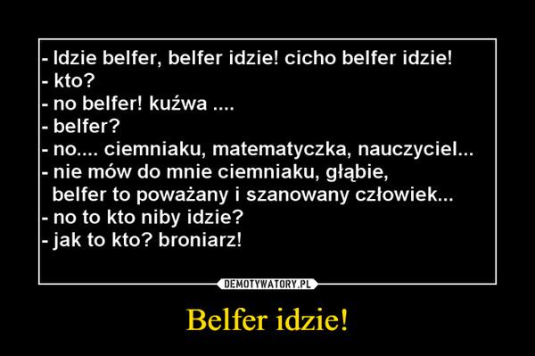 Belfer idzie! –