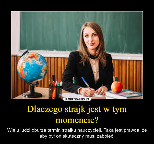 Dlaczego strajk jest w tym momencie? – Wielu ludzi oburza termin strajku nauczycieli. Taka jest prawda, że aby był on skuteczny musi zaboleć.