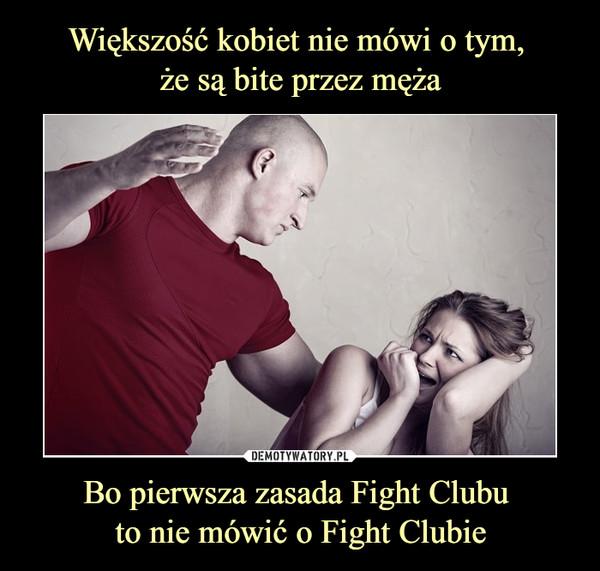 Bo pierwsza zasada Fight Clubu to nie mówić o Fight Clubie –