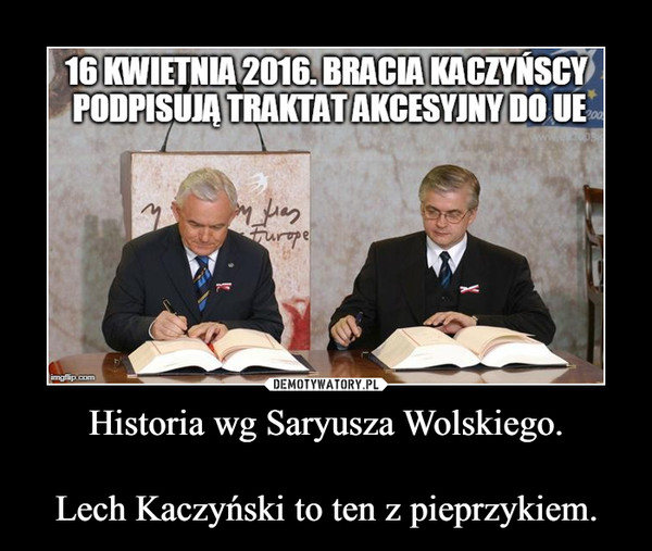 Historia wg Saryusza Wolskiego.Lech Kaczyński to ten z pieprzykiem. –