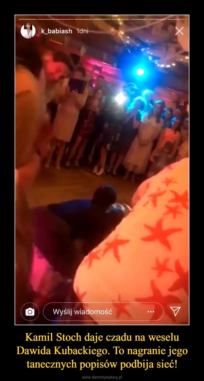 Kamil Stoch daje czadu na weselu Dawida Kubackiego. To nagranie jego tanecznych popisów podbija sieć! –