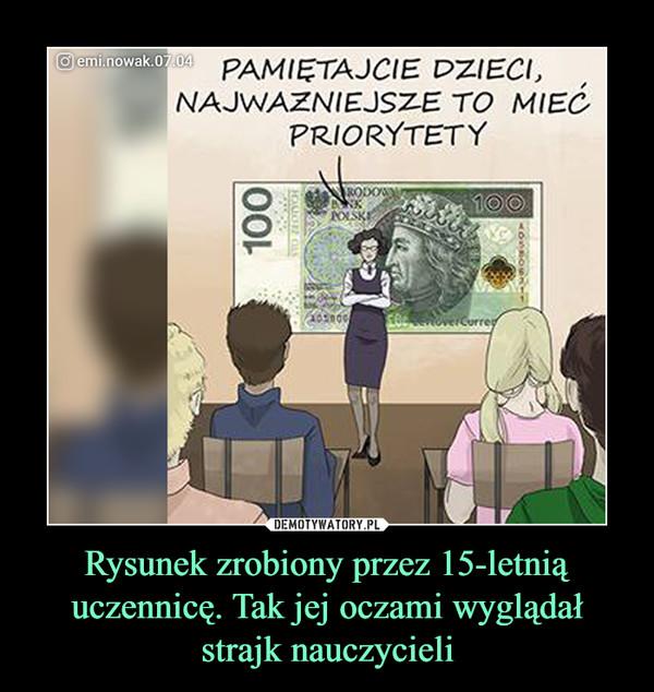 Rysunek zrobiony przez 15-letnią uczennicę. Tak jej oczami wyglądał strajk nauczycieli –
