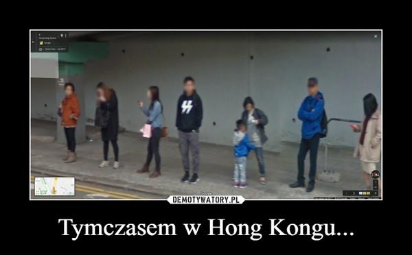 Tymczasem w Hong Kongu... –